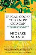 If I Can Cook You Know God Can African American Food Memories Meditations & Recipes