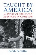 Taught by America A Story of Struggle & Hope in Compton