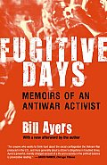 Fugitive Days Memoirs of an Anti War Activist