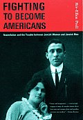 Fighting to Become Americans Assimilation & the Trouble Between Jewish Women & Jewish Men