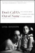 Dont Call Us Out of Name The Untold Lives of Women & Girls in Poor America