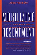 Mobilizing Resentment Conservative Resurgence from the John Birch Society to the Promise Keepers