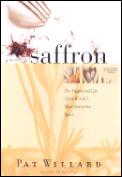 Secrets Of Saffron The Vagabond Life Of The Worlds Most Seductive Spice