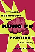Everybody Was Kung Fu Fighting Afro Asian Connections & the Myth of Cultural Purity