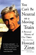 You Cant Be Neutral on a Moving Train A Personal History of Our Times