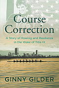 Course Correction A Story of Rowing & Resilience in the Wake of Title IX