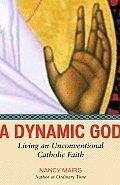 Dynamic God Living an Unconventional Catholic Faith