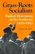 Grass Roots Socialism Radical Movements in the Southwest 1895 1943