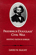 Frederick Douglass' Civil War: Keeping Faith in Jubilee