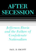 After Secession Jefferson Davis & the Failure of Confederate Nationalism