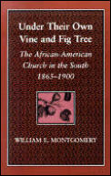 Under Their Own Vine and Fig Tree: The African-American Church in the South 1865-1900