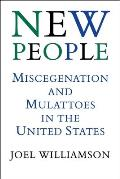 New People: Miscegenation and Mulattoes in the United States (Revised)