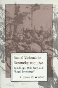 Racial Violence in Kentucky, 1865--1940: Lynchings, Mob Rule, and legal Lynchings