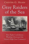 Gray Raiders of the Sea How Eight Confederate Warships Destroyed the Unions High Seas Commerce