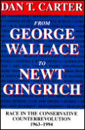 From George Wallace to Newt Gingrich: Race in the Conservative Counterrevolution, 1963--1994 (Revised)