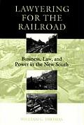 Lawyering for the Railroad: Business, Law, and Power in the New South
