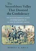 Smoothbore Volley That Doomed the Confederacy The Death of Stonewall Jackson & Other Chapters on the Army of Northern Virginia