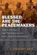 Blessed Are the Peacemakers: Martin Luther King Jr., Eight White Religious Leaders, and the Letter from Birmingham Jail