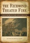 Richmond Theater Fire Early Americas First Great Disaster