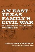 An East Texas Family's Civil War: The Letters of Nancy and William Whatley, May-December 1862