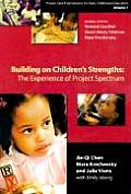 Building on Childrens Strengths The Experience of Project Spectrum Project Zero Frameworks for Early Childhood Education