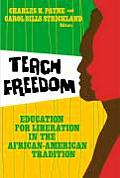 Teach Freedom Education for Liberation in the African American Tradition