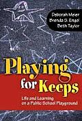 Playing for Keeps: Life and Learning on a Public School Playground