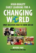 High Quality Early Learning For A Changing World What Educators Need To Know & Do