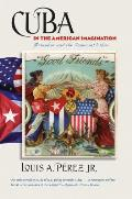 Cuba in the American Imagination Metaphor & the Imperial Ethos