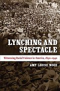 Lynching & Spectacle Witnessing Racial Violence in America 1890 1940