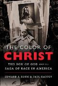Color of Christ The Son of God & the Saga of Race in America