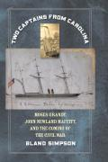 Two Captains from Carolina Moses Grandy John Newland Maffitt & the Coming of the Civil War