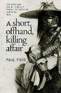 Short Offhand Killing Affair Soldiers & Social Conflict During the Mexican American War