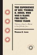 The Experience of Rev. Thomas H. Jones, Who Was a Slave for Forty-Three Years: Written by a Friend, as Related to Him by Brother Jones