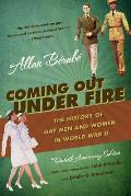 Coming Out Under Fire The History of Gay Men & Women in World War II 20th Anniversary Edition