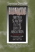 Econocide: British Slavery in the Era of Abolition