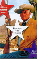 Before The Storm Barry Goldwater & the Unmaking of the American Consensus