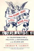 From Bloody Shirt to Full Dinner Pail The Transformation of Politics & Governance in the Gilded Age