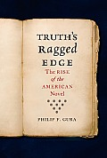 Truths Ragged Edge The Rise of the American Novel