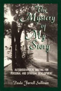 Mystery of My Story Autobiographical Writing for Personal & Spiritual Development
