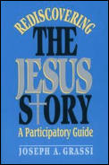 Rediscovering the Jesus Story A Participatory Guide