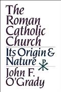 The Roman Catholic Church: Its Origin & Nature
