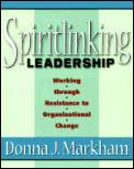 Spiritlinking Leadership Working Through Resistance to Organizational Change