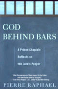 God Behind Bars: A Prison Chaplain Reflects on the Lord's Prayer