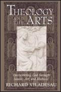 Theology & the Arts Encountering God Through Music Art & Rhetoric