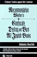 Recommendation Whether to Confiscate Destroy & Burn All Jewish Books A Classic Treatise Against Anti Semitism