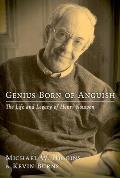 Genius Born of Anguish The Life & Legacy of Henri Nouwen