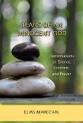Tears of an Innocent God: Conversations on Silence, Kindness, and Prayer