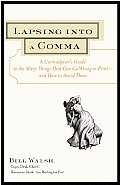 Lapsing Into A Comma A Curmudgeons Guide to the Many Things That Can Go Wrong in Print & How to Avoid Them