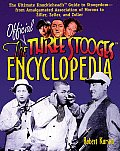 Official Three Stooges Encyclopedia The Ultimate Knuckleheads Guide to Stoogedom From Amalgamated Association of Morons to Ziller